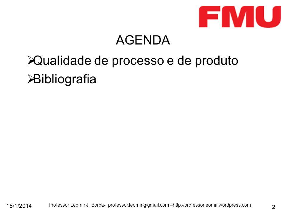 15/1/2014 Professor Leomir J. Borba- professor.leomir@gmail.com –http://professorleomir.wordpress.com 2 Qualidade de processo e de produto Bibliografi