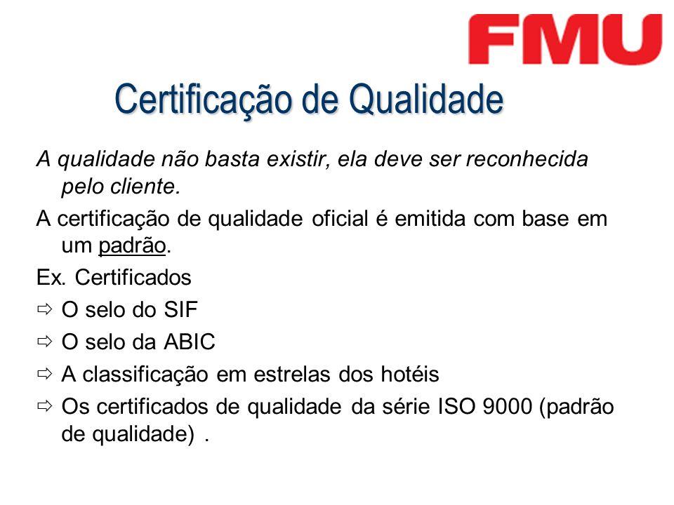 Certificação de Qualidade A qualidade não basta existir, ela deve ser reconhecida pelo cliente. A certificação de qualidade oficial é emitida com base
