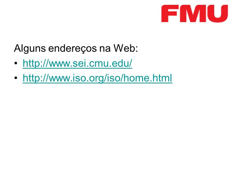Alguns endereços na Web: http://www.sei.cmu.edu/ http://www.iso.org/iso/home.html