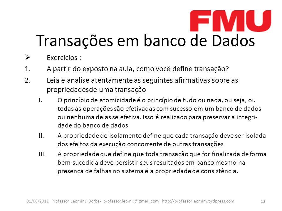 Transações em banco de Dados Exercicios : 1.A partir do exposto na aula, como você define transação? 2.Leia e analise atentamente as seguintes afirmat