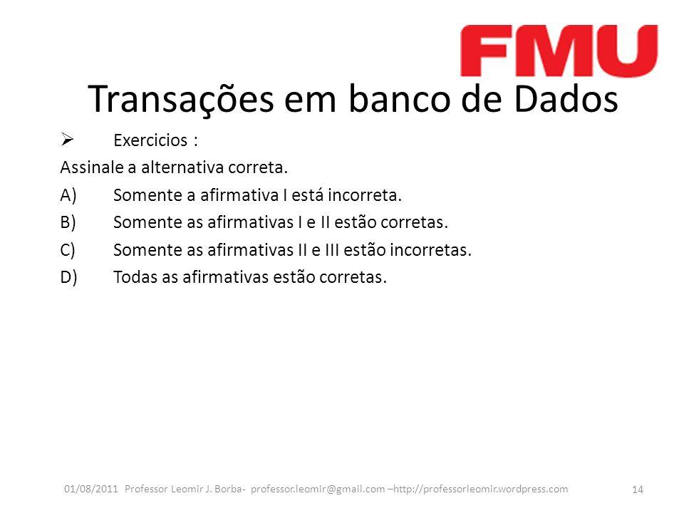 Transações em banco de Dados Exercicios : Assinale a alternativa correta. A)Somente a afirmativa I está incorreta. B)Somente as afirmativas I e II est