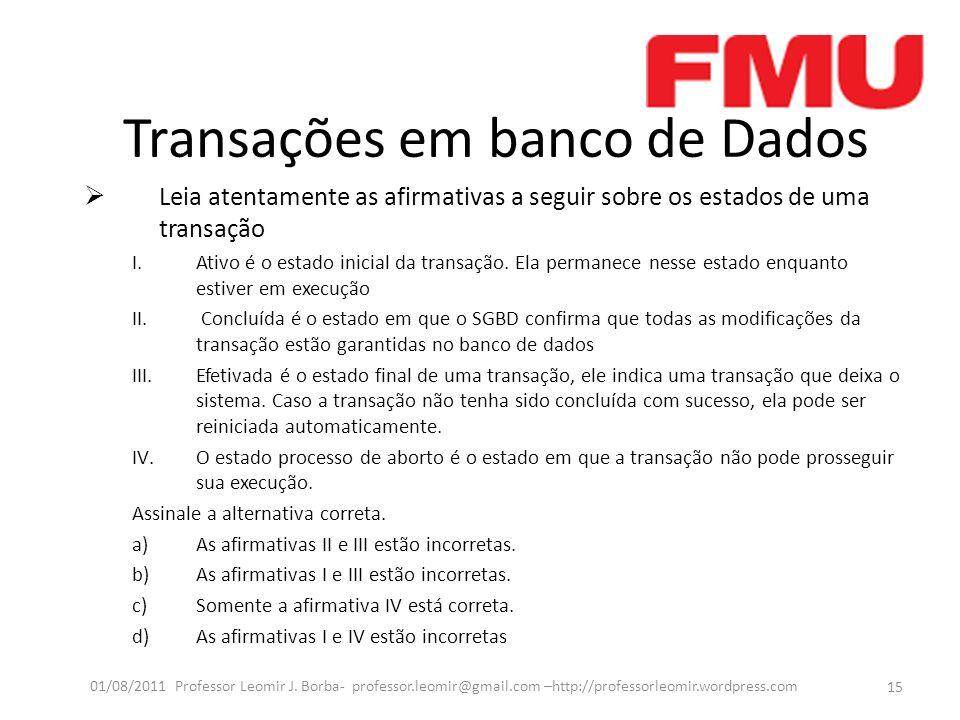 Transações em banco de Dados Leia atentamente as afirmativas a seguir sobre os estados de uma transação I.Ativo é o estado inicial da transação. Ela p