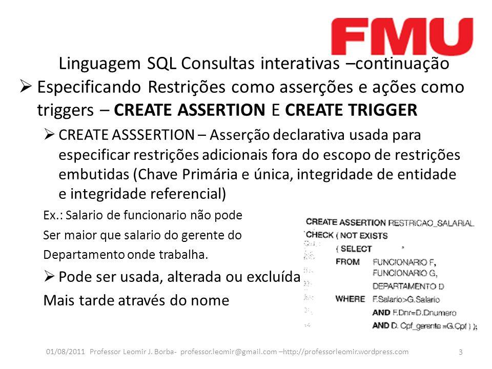 Linguagem SQL Consultas interativas –continuação Especificando Restrições como asserções e ações como triggers – CREATE ASSERTION E CREATE TRIGGER CRE