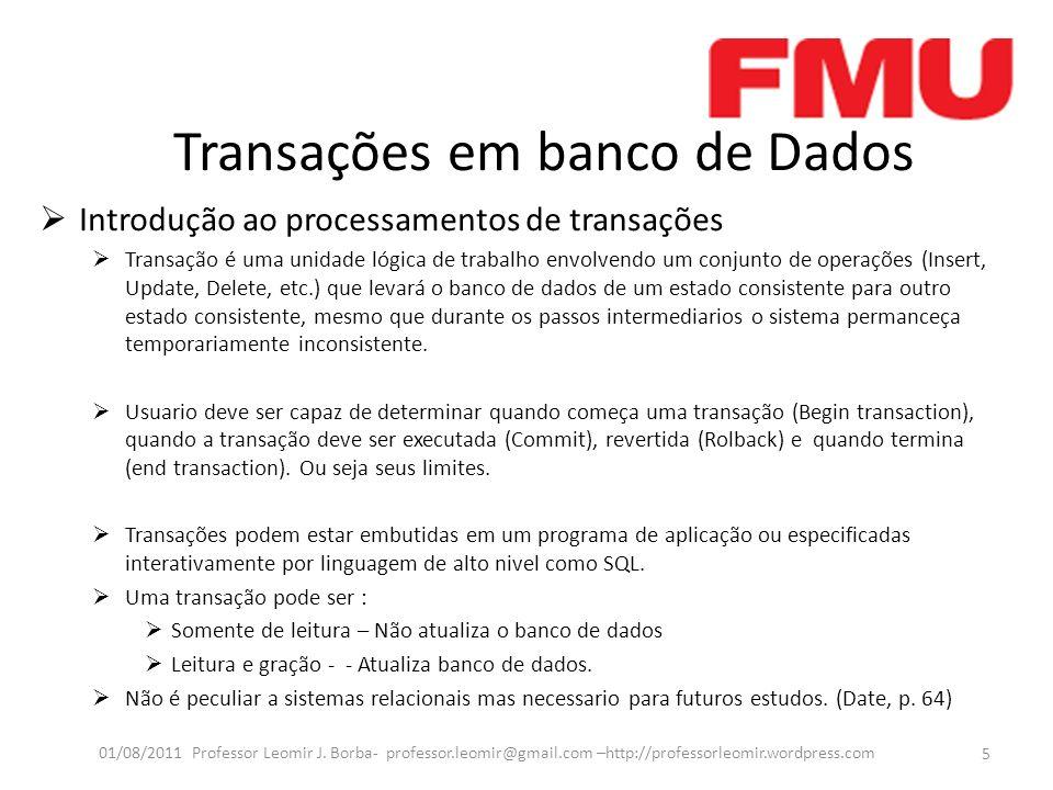 Transações em banco de Dados Introdução ao processamentos de transações Transação é uma unidade lógica de trabalho envolvendo um conjunto de operações