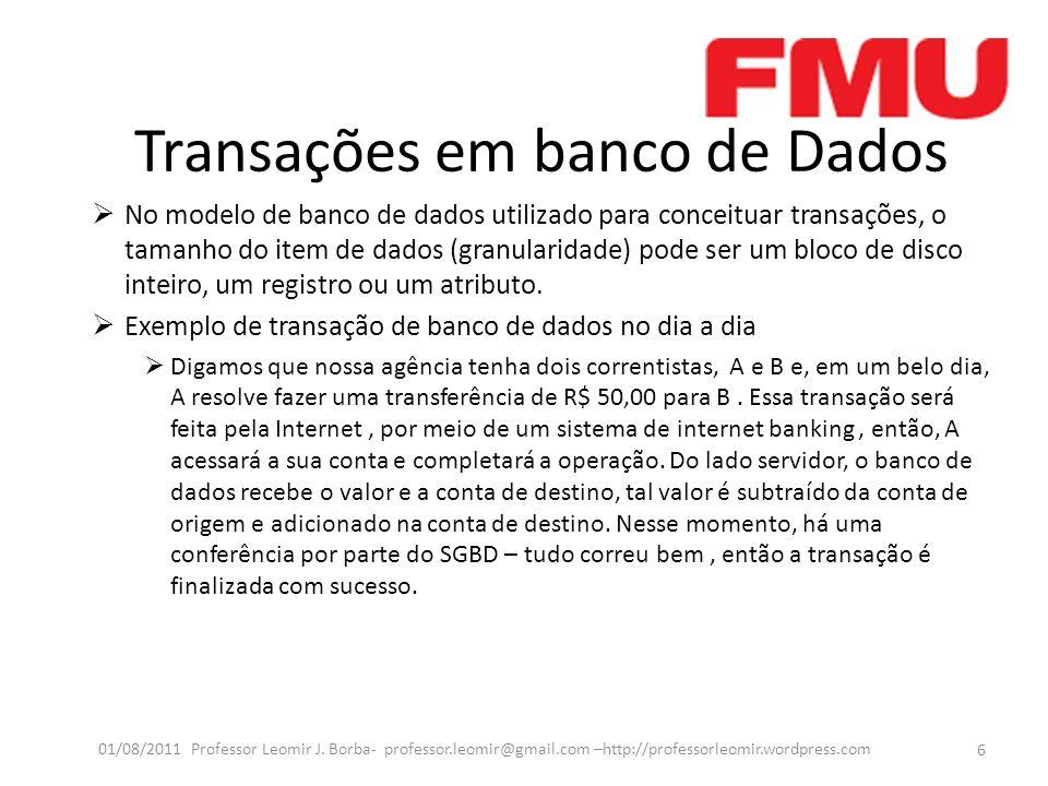 Transações em banco de Dados No modelo de banco de dados utilizado para conceituar transações, o tamanho do item de dados (granularidade) pode ser um