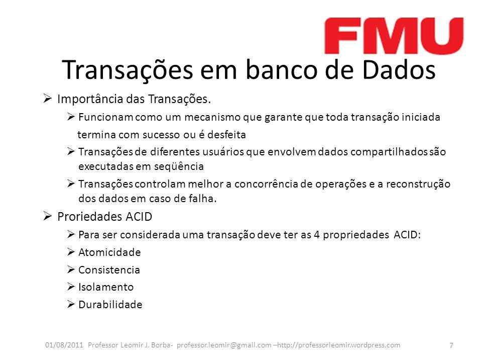 Transações em banco de Dados Importância das Transações. Funcionam como um mecanismo que garante que toda transação iniciada termina com sucesso ou é