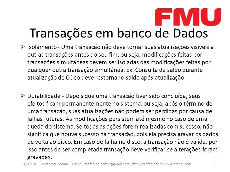 Transações em banco de Dados Isolamento - Uma transação não deve tornar suas atualizações visíveis a outras transações antes do seu fim, ou seja, modi
