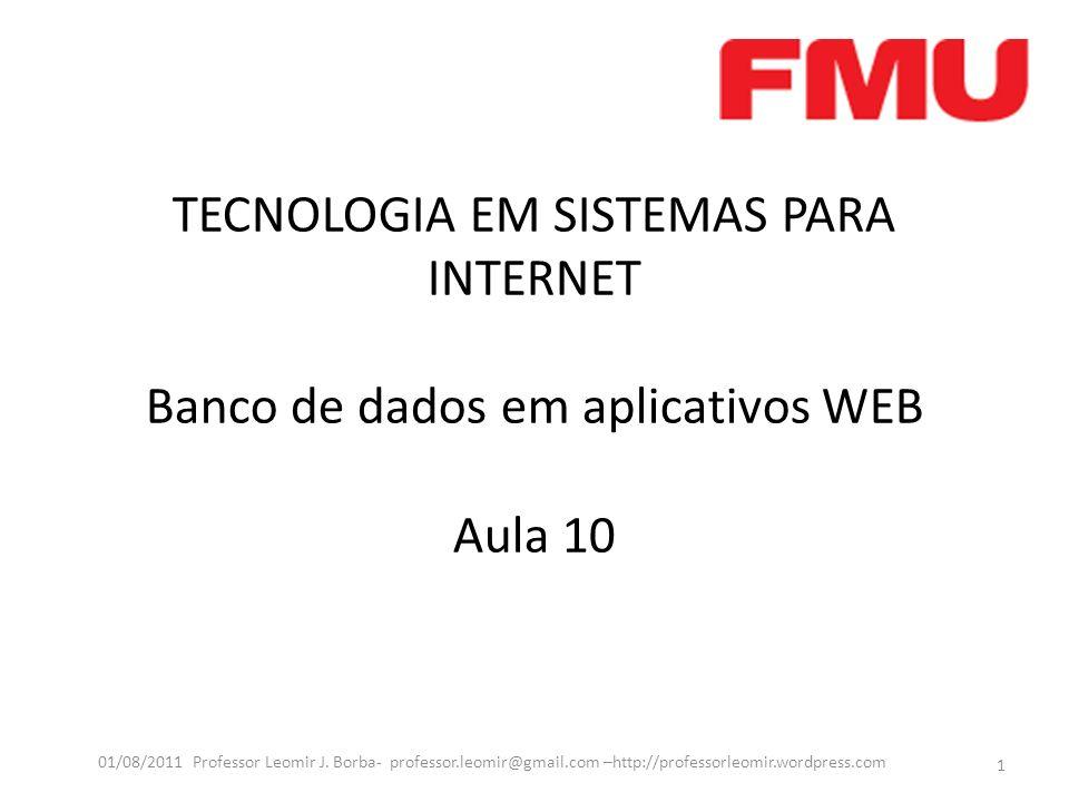TECNOLOGIA EM SISTEMAS PARA INTERNET Banco de dados em aplicativos WEB Aula 10 1 01/08/2011 Professor Leomir J.