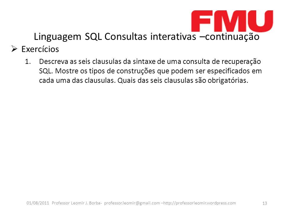 Linguagem SQL Consultas interativas –continuação Exercícios 1.Descreva as seis clausulas da sintaxe de uma consulta de recuperação SQL.