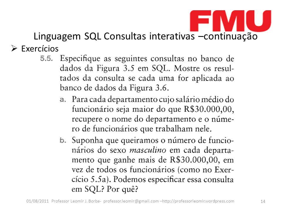 Linguagem SQL Consultas interativas –continuação Exercícios 14 01/08/2011 Professor Leomir J.