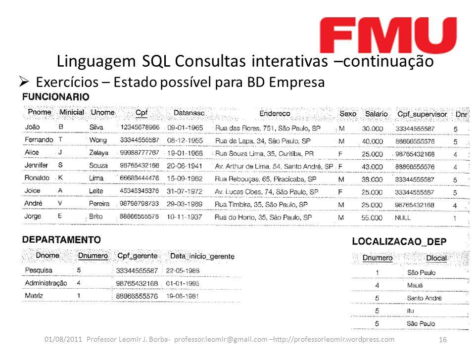 Linguagem SQL Consultas interativas –continuação Exercícios – Estado possível para BD Empresa 16 01/08/2011 Professor Leomir J.