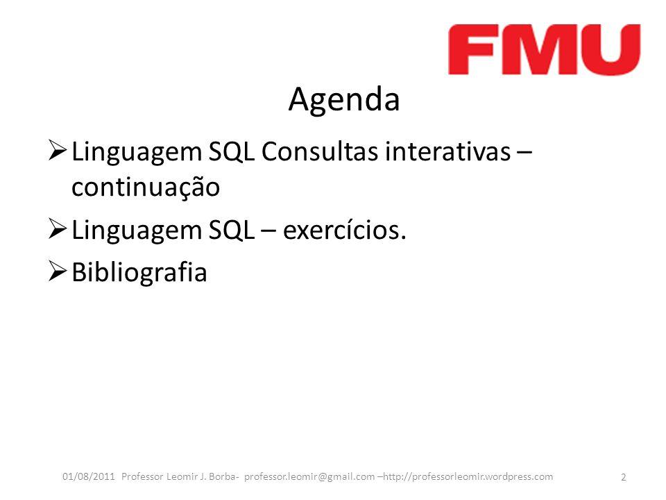Agenda Linguagem SQL Consultas interativas – continuação Linguagem SQL – exercícios.