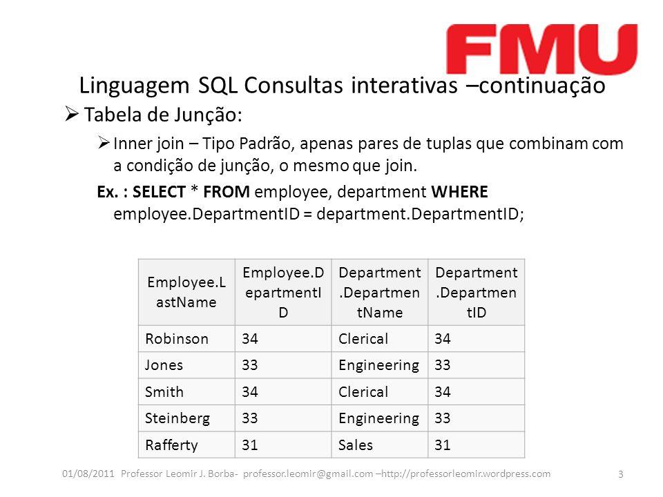 Linguagem SQL Consultas interativas –continuação Tabela de Junção: Inner join – Tipo Padrão, apenas pares de tuplas que combinam com a condição de junção, o mesmo que join.
