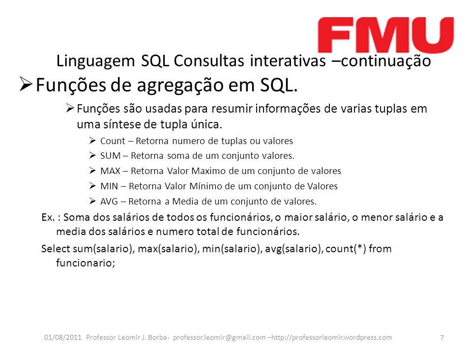Linguagem SQL Consultas interativas –continuação Funções de agregação em SQL.
