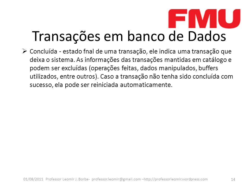 Transações em banco de Dados Concluída - estado fnal de uma transação, ele indica uma transação que deixa o sistema.