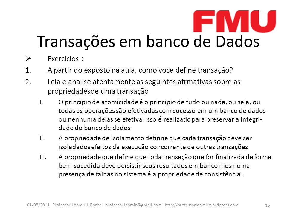 Transações em banco de Dados Exercicios : 1.A partir do exposto na aula, como você define transação.