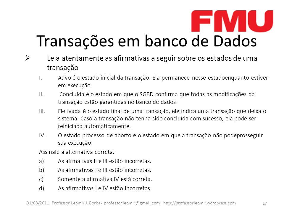 Transações em banco de Dados Leia atentamente as afirmativas a seguir sobre os estados de uma transação I.Ativo é o estado inicial da transação.