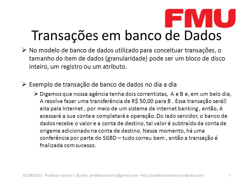 Transações em banco de Dados No modelo de banco de dados utilizado para conceituar transações, o tamanho do item de dados (granularidade) pode ser um bloco de disco inteiro, um registro ou um atributo.