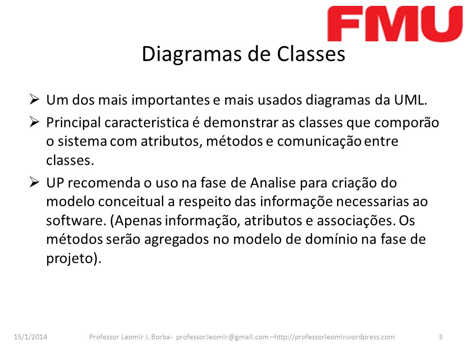 15/1/2014 Professor Leomir J. Borba- professor.leomir@gmail.com –http://professorleomir.wordpress.com3 Diagramas de Classes Um dos mais importantes e
