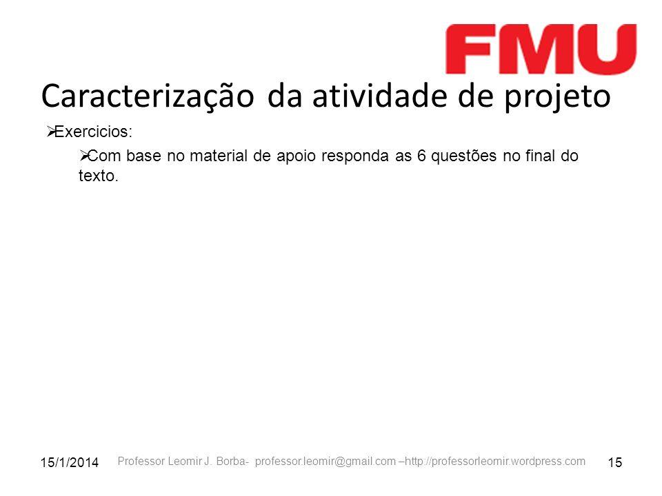 15/1/201415 Professor Leomir J. Borba- professor.leomir@gmail.com –http://professorleomir.wordpress.com Caracterização da atividade de projeto Exercic