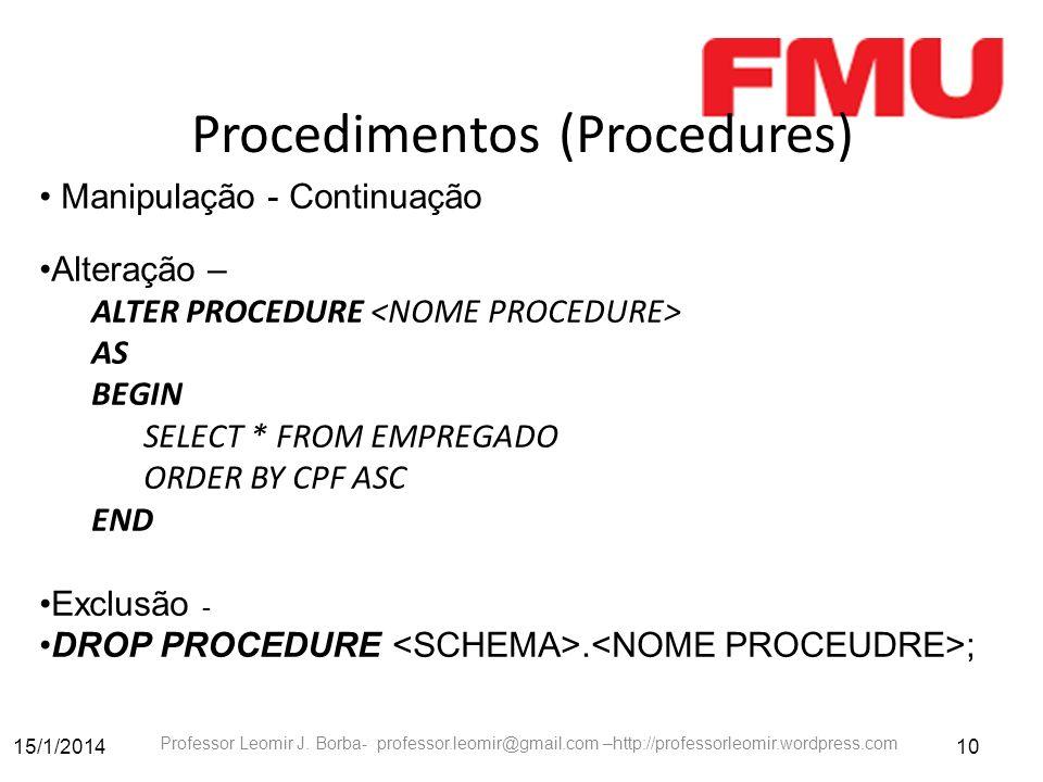 15/1/201410 Professor Leomir J. Borba- professor.leomir@gmail.com –http://professorleomir.wordpress.com Procedimentos (Procedures) Manipulação - Conti