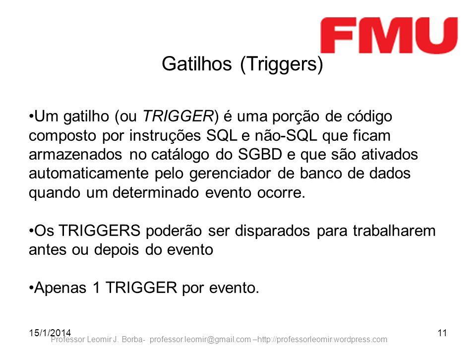 15/1/201411 Professor Leomir J. Borba- professor.leomir@gmail.com –http://professorleomir.wordpress.com Gatilhos (Triggers) Um gatilho (ou TRIGGER) é