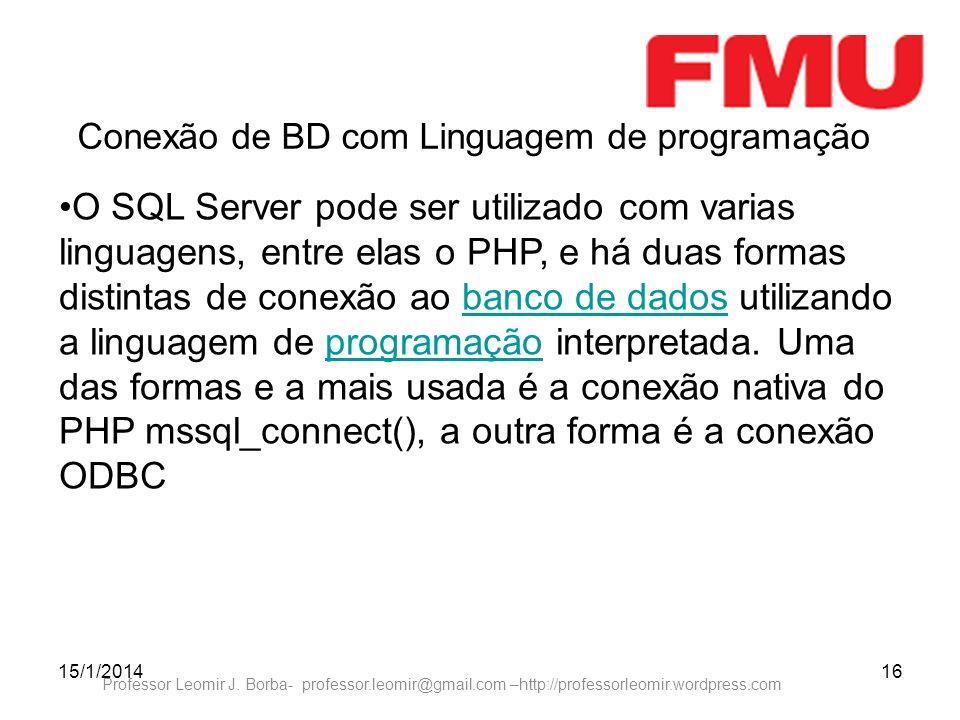 15/1/201416 Professor Leomir J. Borba- professor.leomir@gmail.com –http://professorleomir.wordpress.com Conexão de BD com Linguagem de programação O S