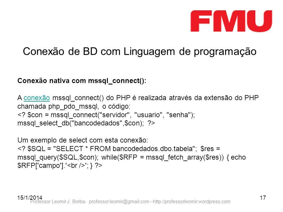 15/1/201417 Professor Leomir J. Borba- professor.leomir@gmail.com –http://professorleomir.wordpress.com Conexão de BD com Linguagem de programação Con