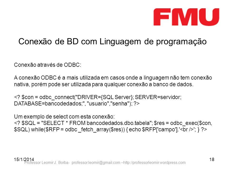 15/1/201418 Professor Leomir J. Borba- professor.leomir@gmail.com –http://professorleomir.wordpress.com Conexão de BD com Linguagem de programação Con