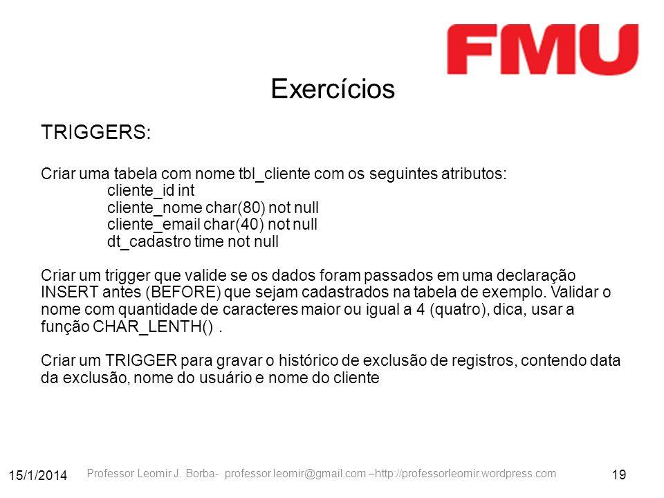 15/1/2014 19 Professor Leomir J. Borba- professor.leomir@gmail.com –http://professorleomir.wordpress.com Exercícios TRIGGERS: Criar uma tabela com nom