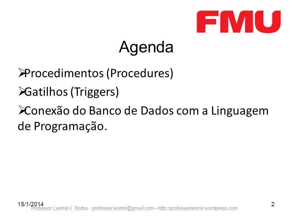 15/1/20142 Professor Leomir J. Borba- professor.leomir@gmail.com –http://professorleomir.wordpress.com Agenda Procedimentos (Procedures) Gatilhos (Tri