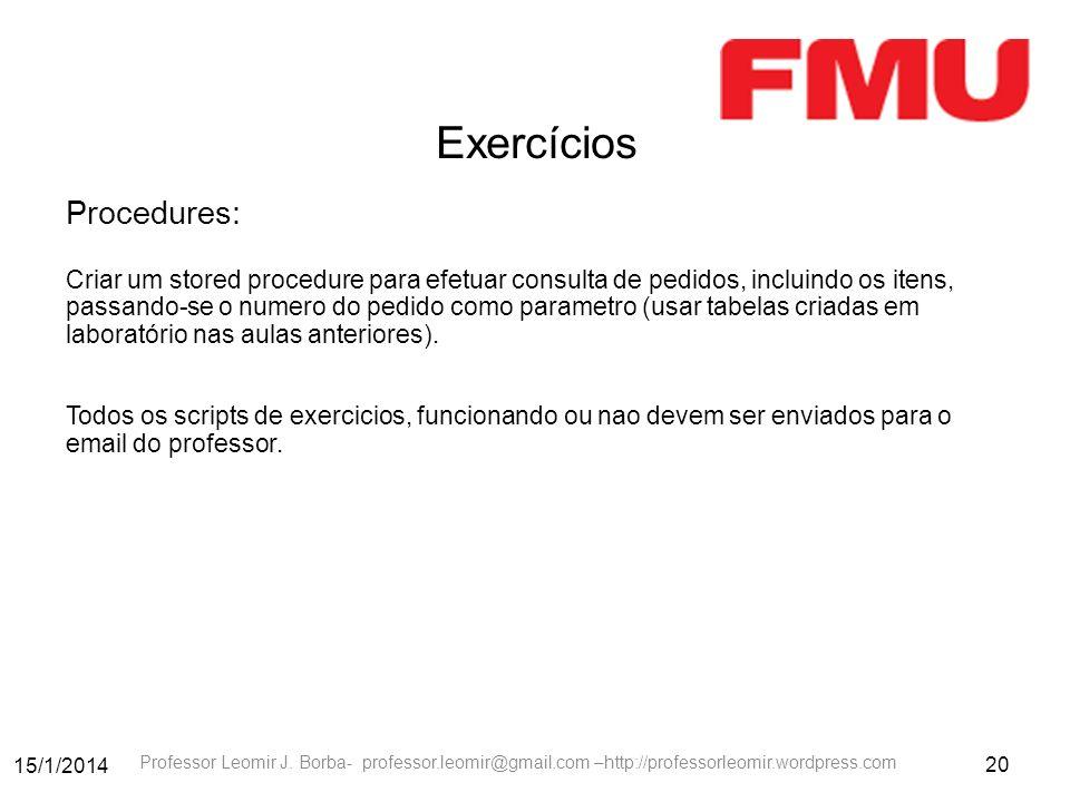 15/1/2014 20 Professor Leomir J. Borba- professor.leomir@gmail.com –http://professorleomir.wordpress.com Exercícios Procedures: Criar um stored proced