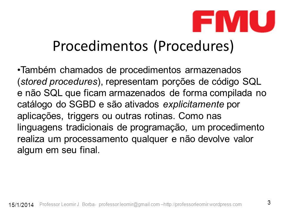 15/1/2014 3 Professor Leomir J. Borba- professor.leomir@gmail.com –http://professorleomir.wordpress.com Procedimentos (Procedures) Também chamados de