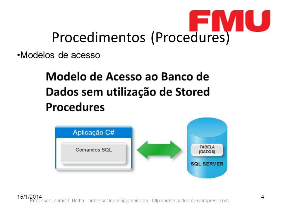 15/1/20144 Professor Leomir J. Borba- professor.leomir@gmail.com –http://professorleomir.wordpress.com Procedimentos (Procedures) Modelos de acesso