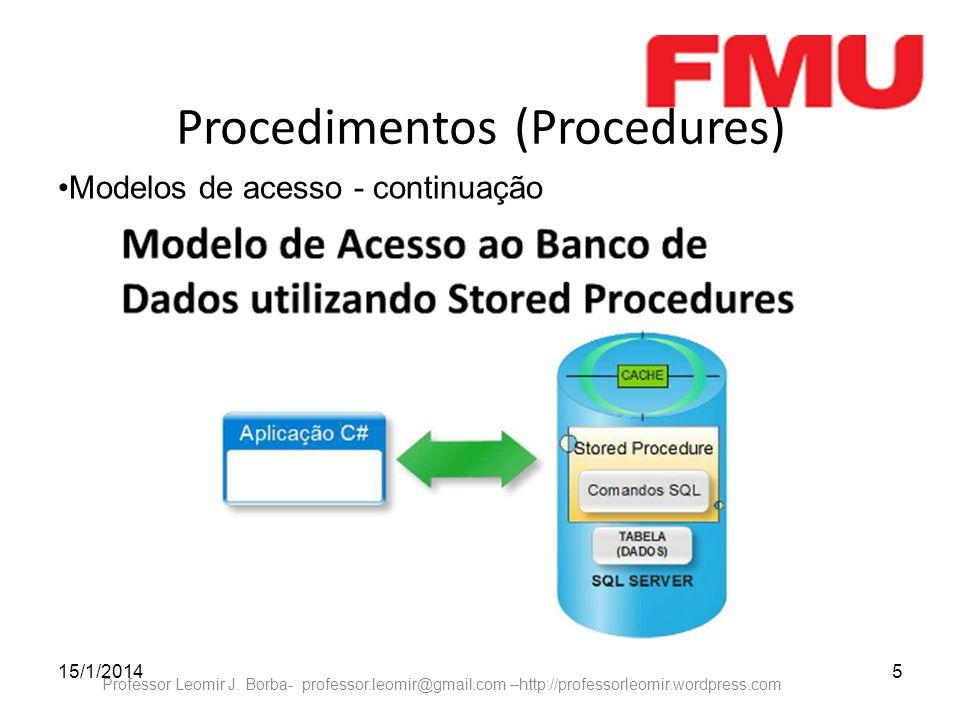 15/1/20145 Professor Leomir J. Borba- professor.leomir@gmail.com –http://professorleomir.wordpress.com Procedimentos (Procedures) Modelos de acesso -