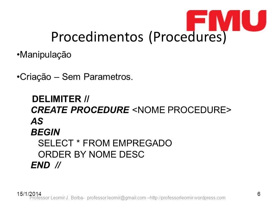 15/1/20146 Professor Leomir J. Borba- professor.leomir@gmail.com –http://professorleomir.wordpress.com Procedimentos (Procedures) Manipulação Criação