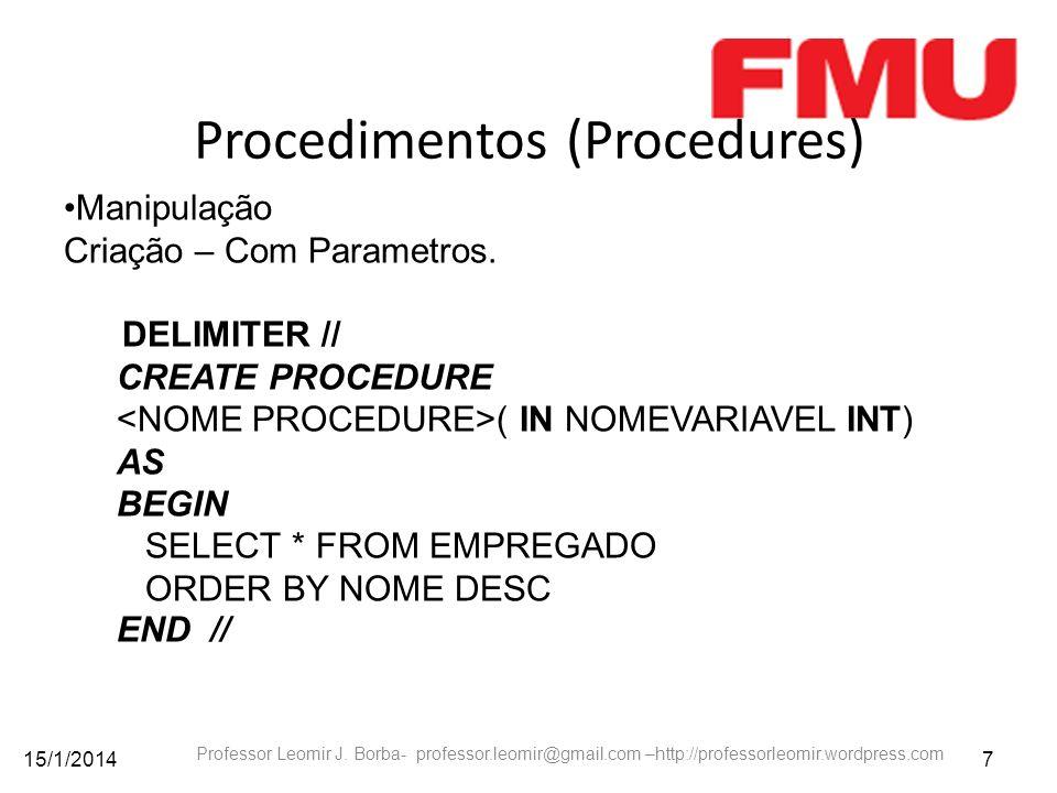 15/1/20147 Professor Leomir J. Borba- professor.leomir@gmail.com –http://professorleomir.wordpress.com Procedimentos (Procedures) Manipulação Criação