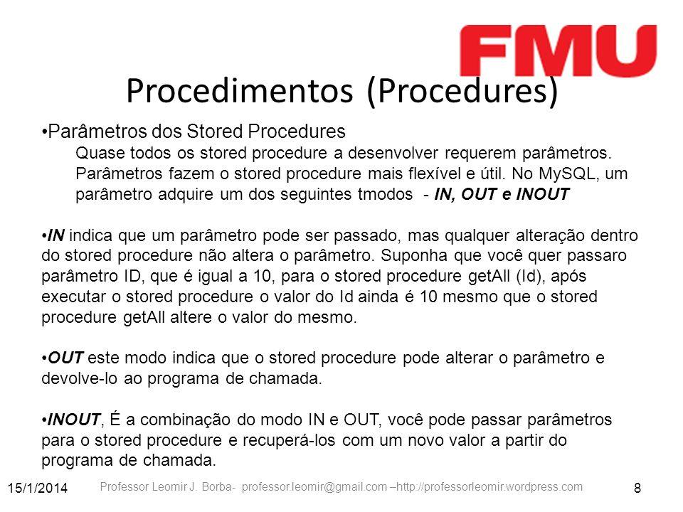 15/1/20148 Professor Leomir J. Borba- professor.leomir@gmail.com –http://professorleomir.wordpress.com Procedimentos (Procedures) Parâmetros dos Store