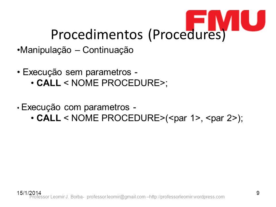 15/1/20149 Professor Leomir J. Borba- professor.leomir@gmail.com –http://professorleomir.wordpress.com Procedimentos (Procedures) Manipulação – Contin