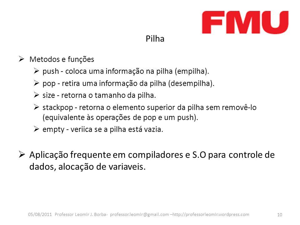 Pilha 10 05/08/2011 Professor Leomir J.