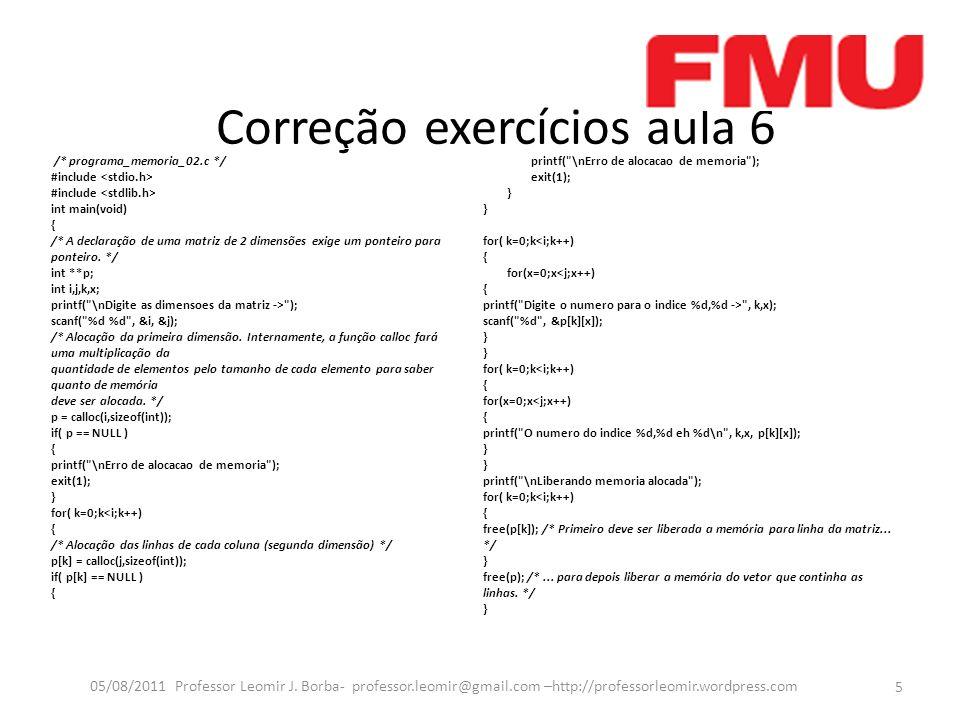 Correção exercícios aula 6 /* programa_memoria_02.c */ #include int main(void) { /* A declaração de uma matriz de 2 dimensões exige um ponteiro para ponteiro.