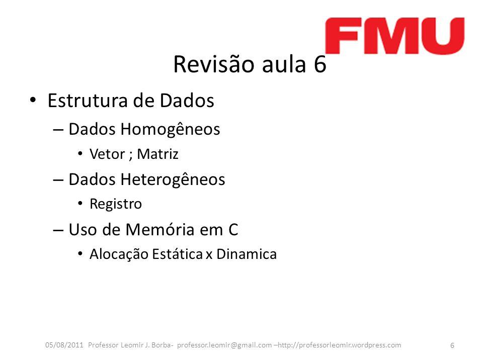 Revisão aula 6 6 05/08/2011 Professor Leomir J.