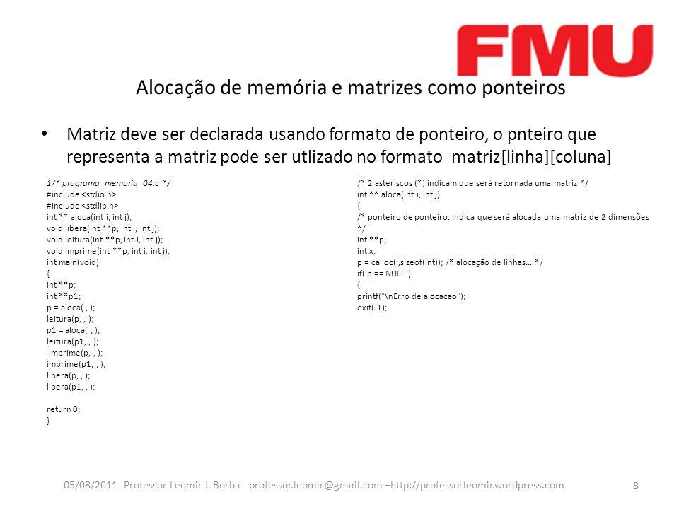 Alocação de memória e matrizes como ponteiros 8 05/08/2011 Professor Leomir J.