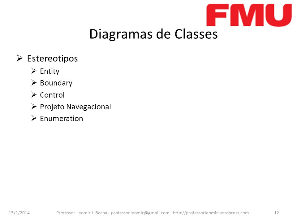 15/1/2014 Professor Leomir J. Borba- professor.leomir@gmail.com –http://professorleomir.wordpress.com12 Diagramas de Classes Estereotipos Entity Bound