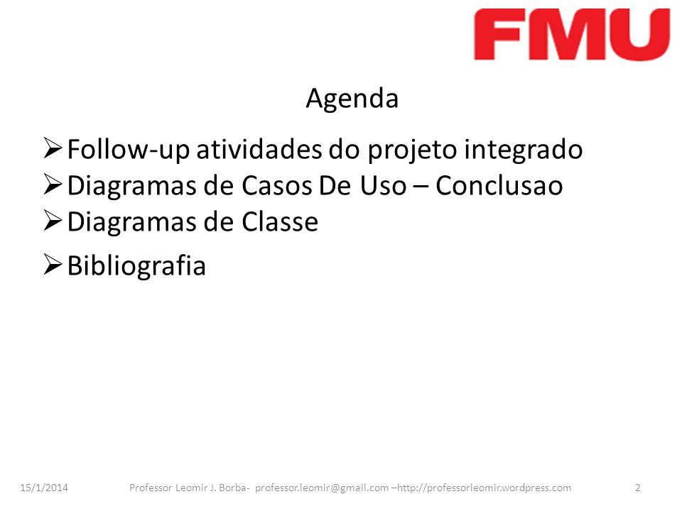 15/1/2014 Professor Leomir J. Borba- professor.leomir@gmail.com –http://professorleomir.wordpress.com2 Agenda Follow-up atividades do projeto integrad