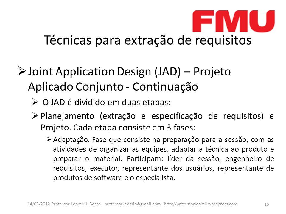Técnicas para extração de requisitos Joint Application Design (JAD) – Projeto Aplicado Conjunto - Continuação O JAD é dividido em duas etapas: Planeja