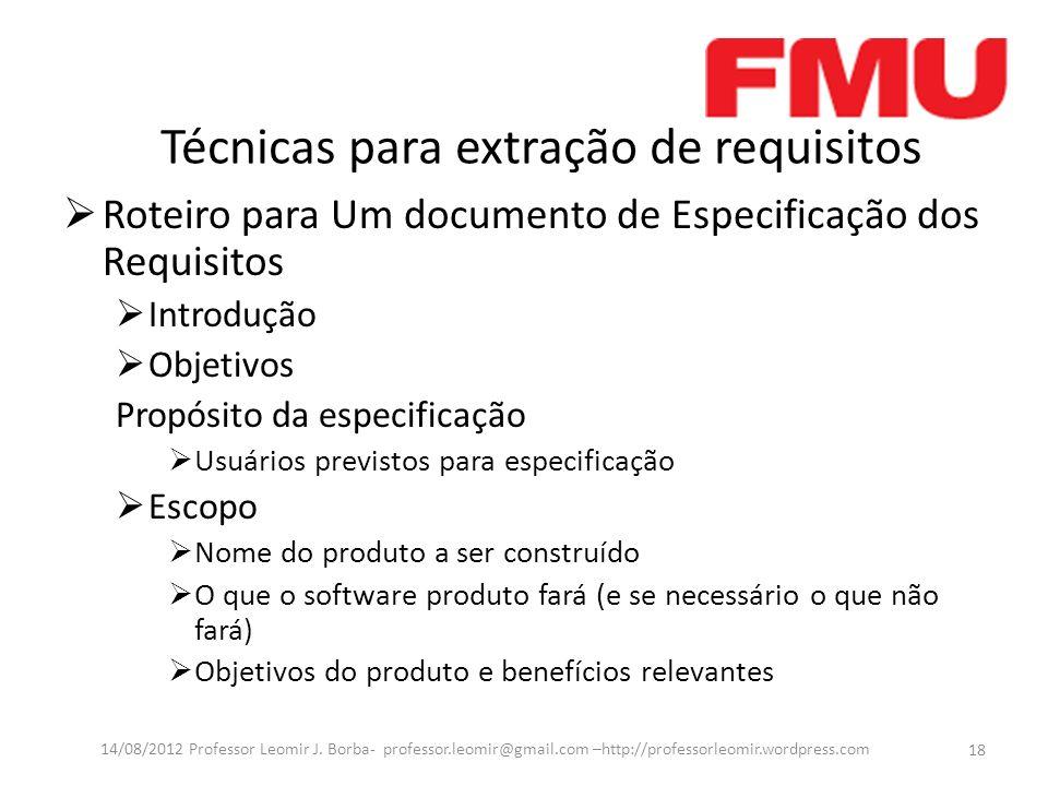 Técnicas para extração de requisitos Roteiro para Um documento de Especificação dos Requisitos Introdução Objetivos Propósito da especificação Usuário