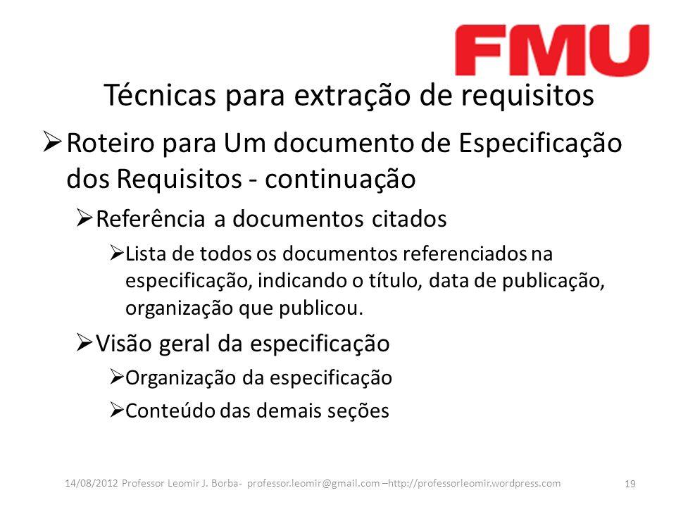 Técnicas para extração de requisitos Roteiro para Um documento de Especificação dos Requisitos - continuação Referência a documentos citados Lista de