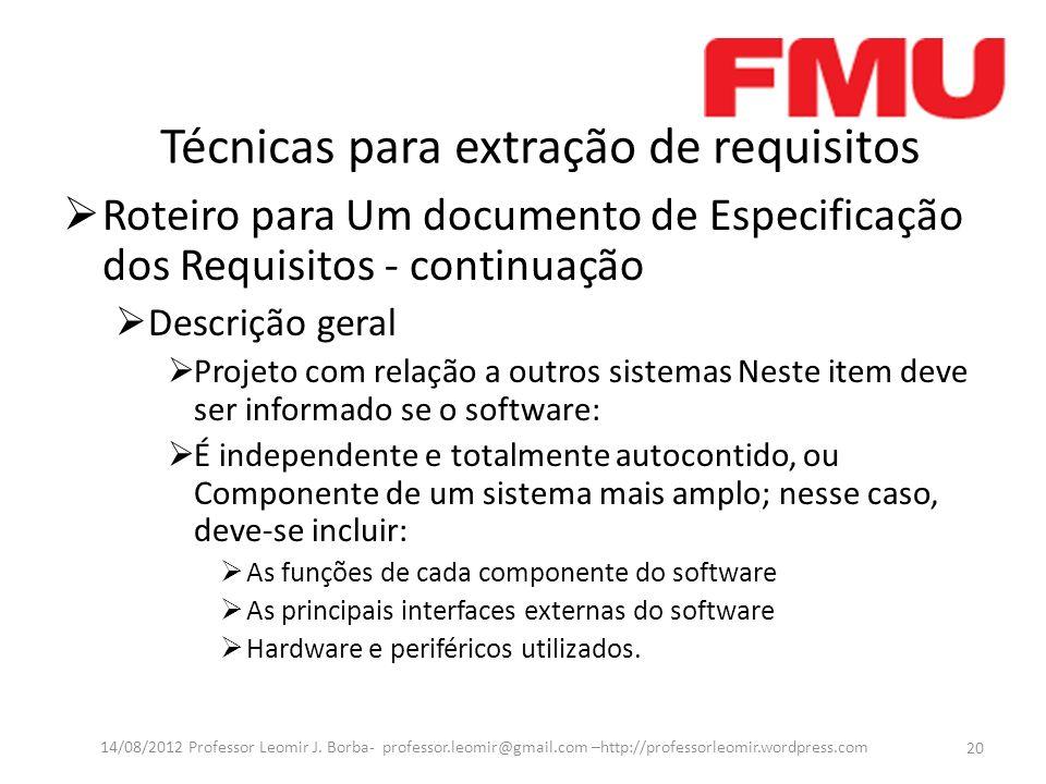 Técnicas para extração de requisitos Roteiro para Um documento de Especificação dos Requisitos - continuação Descrição geral Projeto com relação a out