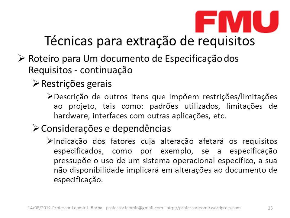 Técnicas para extração de requisitos Roteiro para Um documento de Especificação dos Requisitos - continuação Restrições gerais Descrição de outros ite